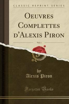 Oeuvres Complettes D'Alexis Piron, Vol. 1 (Classic Reprint)