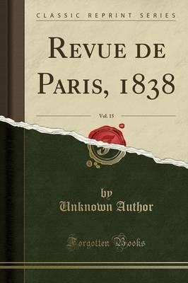 Revue de Paris, 1838, Vol. 15 (Classic Reprint)