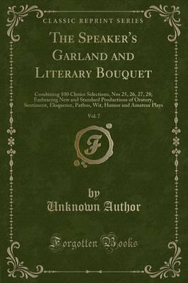 The Speaker's Garland and Literary Bouquet, Vol. 7