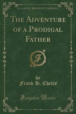 The Adventure of a Prodigal Father (Classic Reprint)