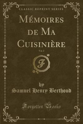 M moires de Ma Cuisini re, Vol. 2 (Classic Reprint)