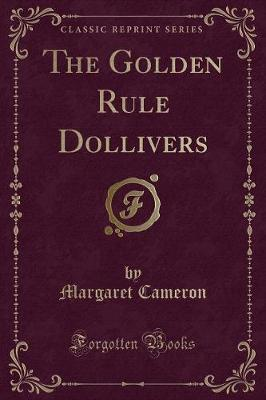 The Golden Rule Dollivers (Classic Reprint)