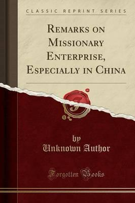 Remarks on Missionary Enterprise, Especially in China (Classic Reprint)