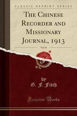 The Chinese Recorder and Missionary Journal, 1913, Vol. 44 (Classic Reprint)
