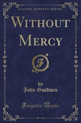 Without Mercy (Classic Reprint)