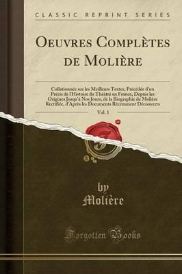 Oeuvres Completes de Moliere, Vol. 1
