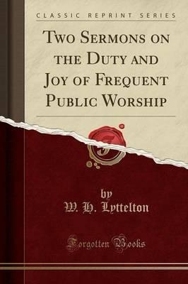 Two Sermons on the Duty and Joy of Frequent Public Worship (Classic Reprint)
