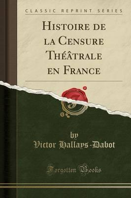 Histoire de La Censure Theatrale En France (Classic Reprint)