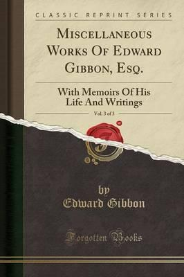 Miscellaneous Works of Edward Gibbon, Esq., Vol. 3 of 3
