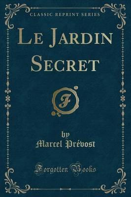 Le Jardin Secret (Classic Reprint)
