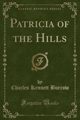 Patricia of the Hills (Classic Reprint)