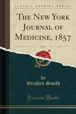 The New York Journal of Medicine, 1857, Vol. 3 (Classic Reprint)