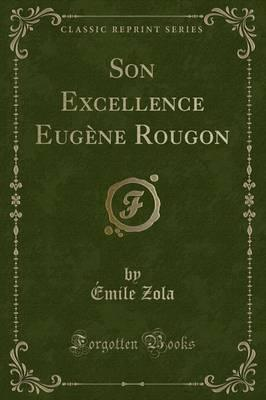 Son Excellence Eugene Rougon (Classic Reprint)