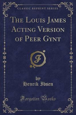The Louis James Acting Version of Peer Gynt (Classic Reprint)
