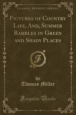 Pictures of Country Life, And, Summer Rambles in Green and Shady Places (Classic Reprint)