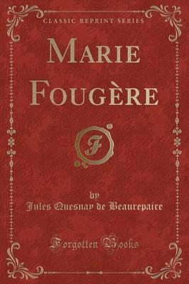 Marie Fougere (Classic Reprint)