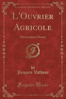 L'Ouvrier Agricole : Observations V cues (Classic Reprint)