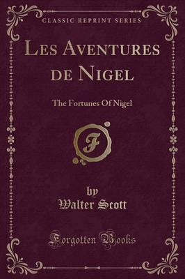 Les Aventures de Nigel : The Fortunes of Nigel (Classic Reprint)