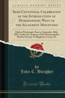 Semi-Centennial Celebration of the Introduction of Homoeopathy, West of the Allegheny Mountains