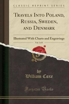 Travels Into Poland, Russia, Sweden, and Denmark, Vol. 1 of 5