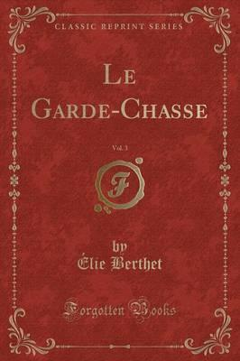 Le Garde-Chasse, Vol. 3 (Classic Reprint)
