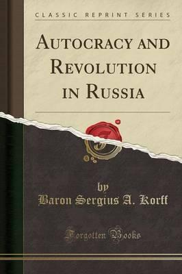 Autocracy and Revolution in Russia (Classic Reprint)