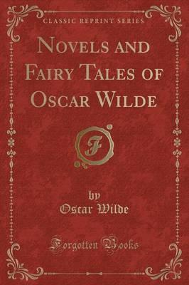 Novels and Fairy Tales of Oscar Wilde (Classic Reprint)