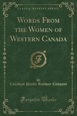 Words from the Women of Western Canada (Classic Reprint)