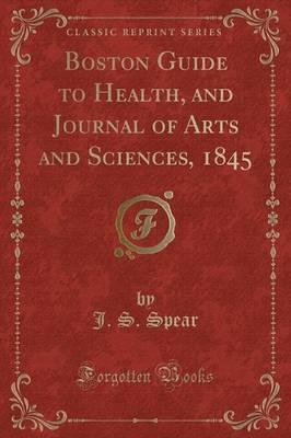 Boston Guide to Health, and Journal of Arts and Sciences, 1845 (Classic Reprint)
