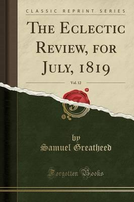 The Eclectic Review, for July, 1819, Vol. 12 (Classic Reprint)