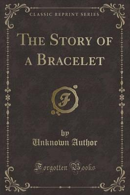 The Story of a Bracelet (Classic Reprint)