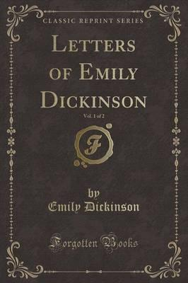Letters of Emily Dickinson, Vol. 1 of 2 (Classic Reprint)