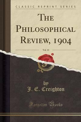 The Philosophical Review, 1904, Vol. 13 (Classic Reprint)