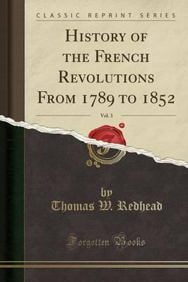 History of the French Revolutions from 1789 to 1852, Vol. 3 (Classic Reprint)