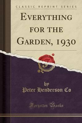 Everything for the Garden, 1930 (Classic Reprint)