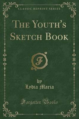 The Youth's Sketch Book (Classic Reprint)