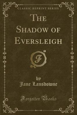 The Shadow of Eversleigh (Classic Reprint)