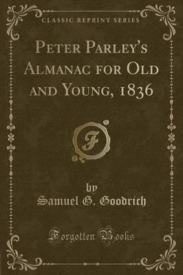 Peter Parley's Almanac for Old and Young, 1836 (Classic Reprint)