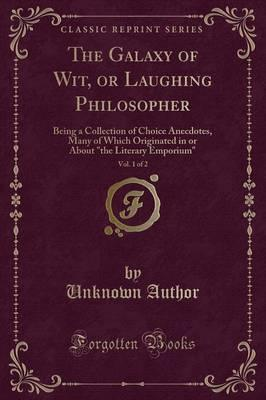 The Galaxy of Wit, or Laughing Philosopher, Vol. 1 of 2