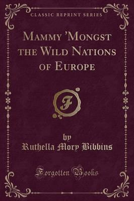 Mammy 'Mongst the Wild Nations of Europe (Classic Reprint)