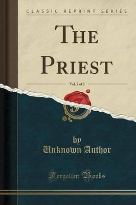 The Priest, Vol. 2 of 3 (Classic Reprint)