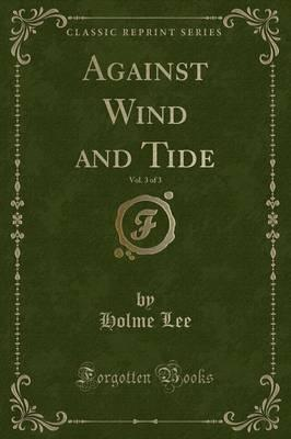 Against Wind and Tide, Vol. 3 of 3 (Classic Reprint)
