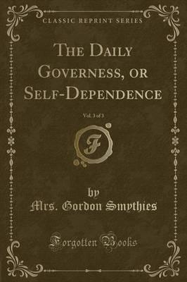 The Daily Governess, or Self-Dependence, Vol. 3 of 3 (Classic Reprint)