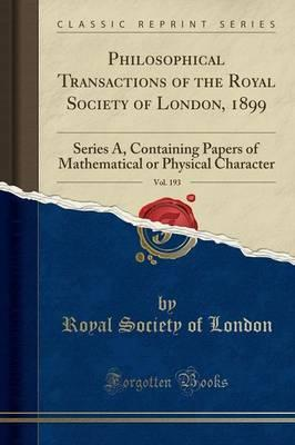 Philosophical Transactions of the Royal Society of London, 1899, Vol. 193