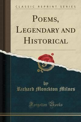 Poems, Legendary and Historical (Classic Reprint)