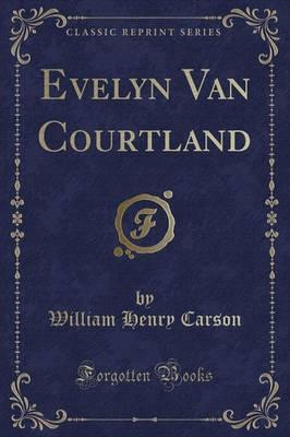 Evelyn Van Courtland (Classic Reprint)
