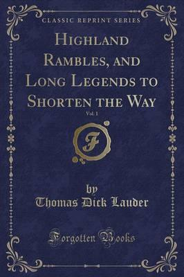 Highland Rambles, and Long Legends to Shorten the Way, Vol. 1 (Classic Reprint)