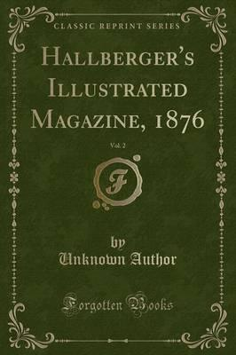 Hallberger's Illustrated Magazine, 1876, Vol. 2 (Classic Reprint)