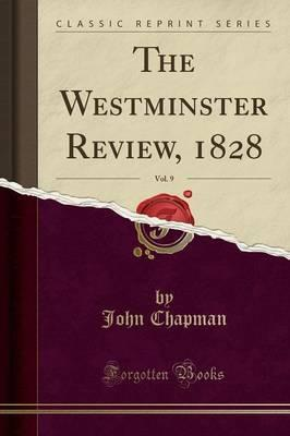 The Westminster Review, 1828, Vol. 9 (Classic Reprint)