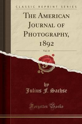 The American Journal of Photography, 1892, Vol. 13 (Classic Reprint)